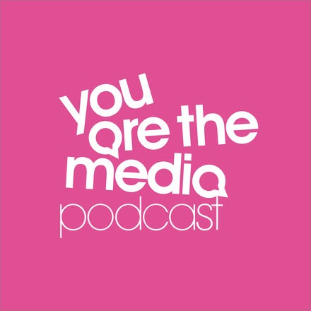 You Are The Media podcast